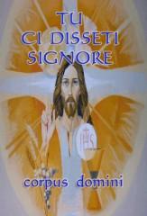 corpus domini, vangelo della domenica 26-06-2011, il pane vivo disceso dal cielo, chi mangia la mia carne e beve il mio sangue avrà la vita eterna